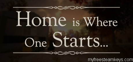 Home is Where One Starts…