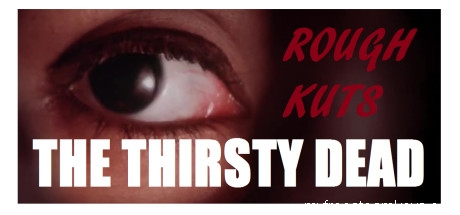 ROUGH KUTS: The Thirsty Dead